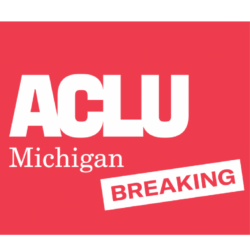 ACLU APPLAUDS MICHIGAN LAWMAKERS FOR PASSING CRIMINAL LEGAL REFORM LEGISLATION